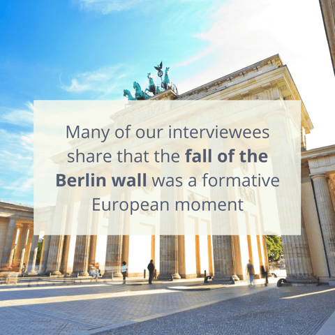 Many of our interviewees share that the fall of the Berlin wall was a formative European moment